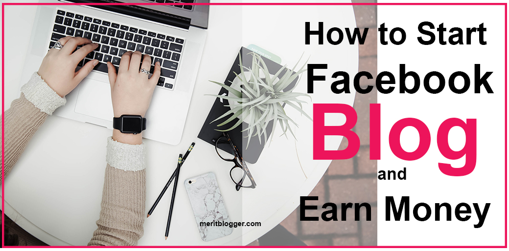 how to create a blog on facebook and earn money
